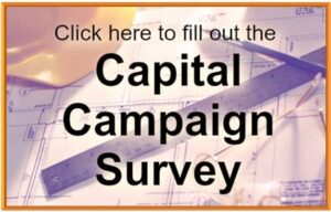 Click here to fill out the Capital Campaign Survey